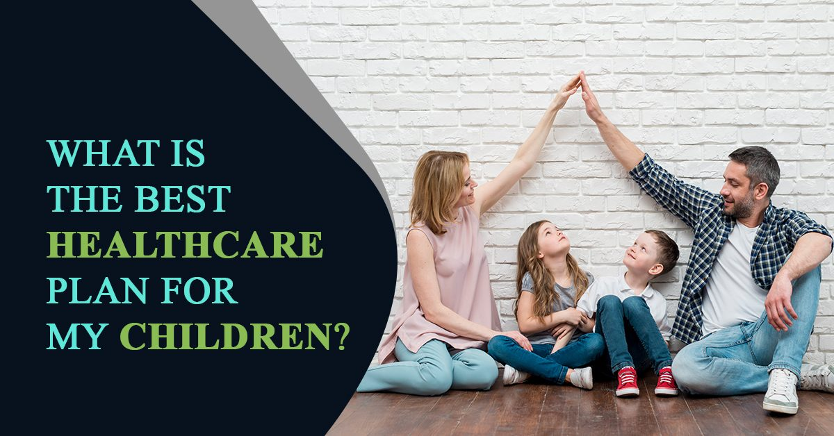 BEST HEALTH CARE PLAN FOR MY CHILDREN?